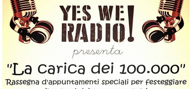"""""""La carica dei 100.000"""", Yes We Radio festeggia il record di ascolti"""