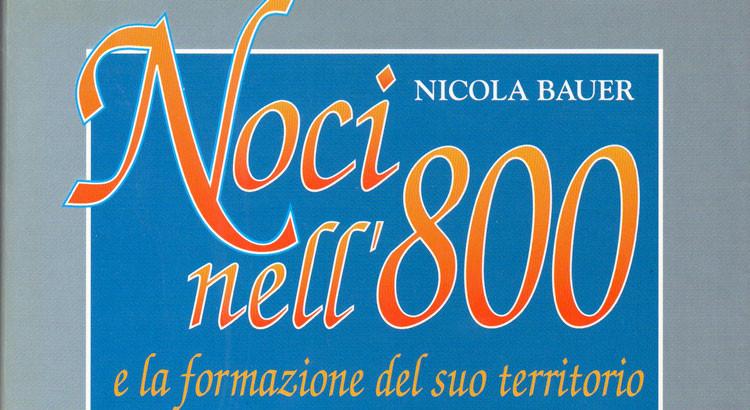 """Ritorna a nuova luce il libro """"Noci nell'800 e la formazione del suo territorio"""" di Bauer"""