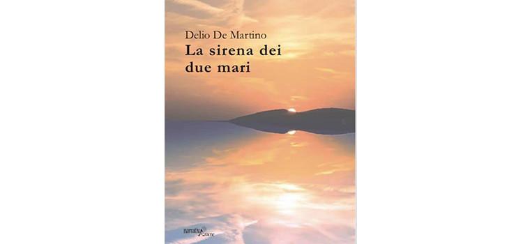 """Presentato il romanzo """"La Sirena dei due Mari"""" di Delio De Martino"""