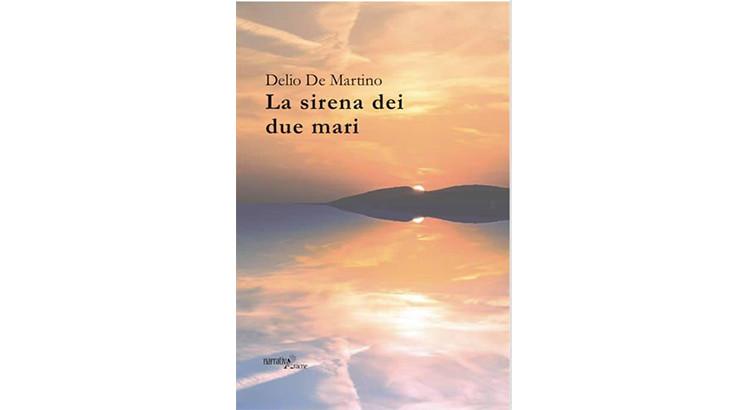 """Delio De Martino presenta il romanzo """"La sirena dei due mari"""""""