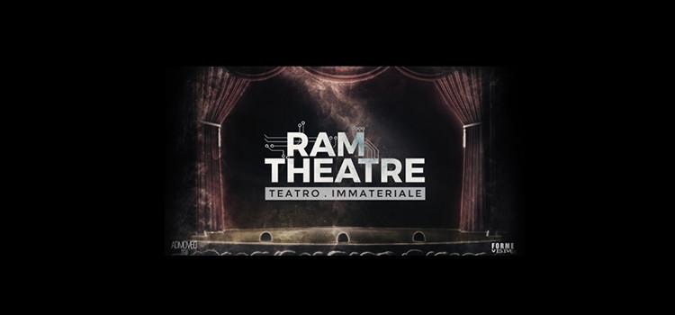 RAM Theatre – Teatro Immateriale